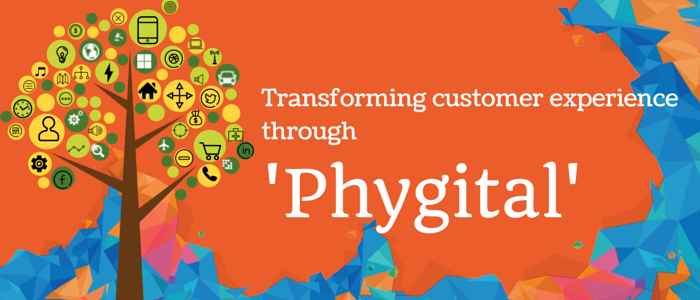 Transforming customer experience through 'Phygital'