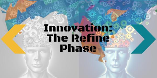 Innovation -  The Refine Phase