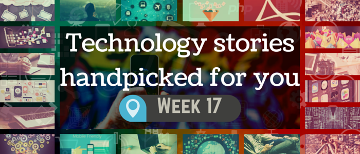 Technology stories handpicked for you - Week 17, 2015