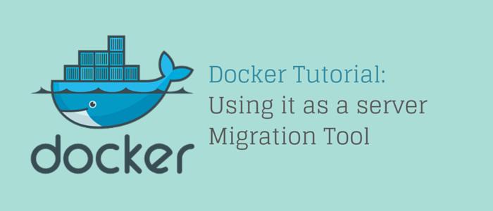 Docker Tutorial: Using it as a server Migration Tool