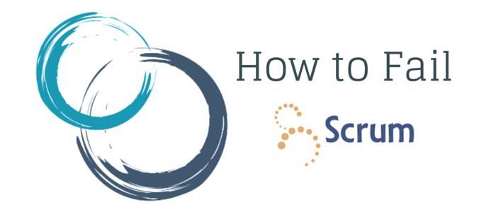 How to Fail SCRUM?