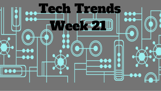Your Friday Dose of Tech News - Week 21, 2015