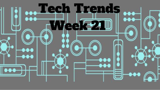 Technology Trends Week 21