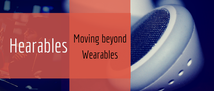Hearables - Moving beyond Wearables