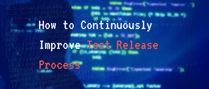 How to Continuously Improve Test Release Process