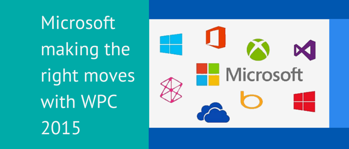 Microsoft making the right moves with WPC 2015