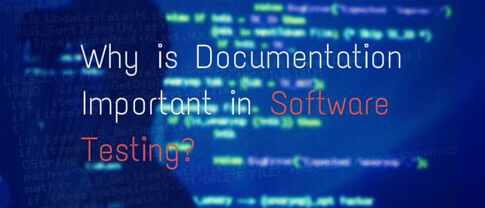 Why is Documentation Important in Software Testing?