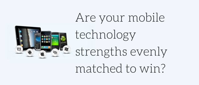 Are your mobile technology strengths evenly matched to win?