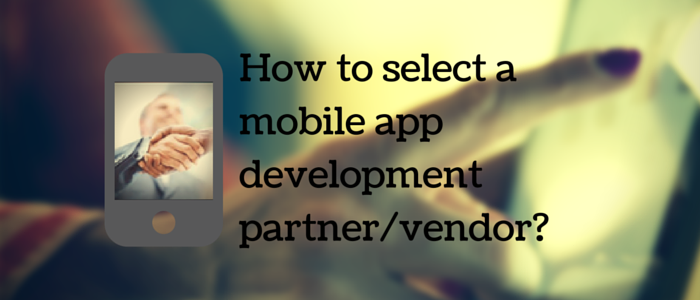 How to select a mobile app development partner/vendor?