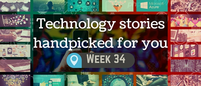 Tech stories handpicked for you -Week 34, 2015