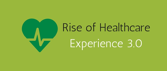 Rise of Healthcare Experience 3.0