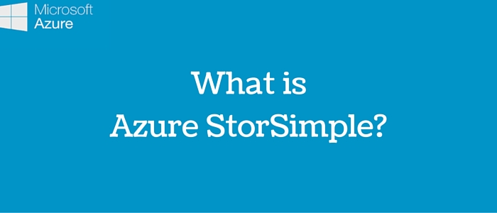 What is Azure StorSimple?