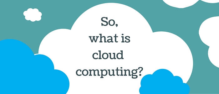 So, what is cloud computing?