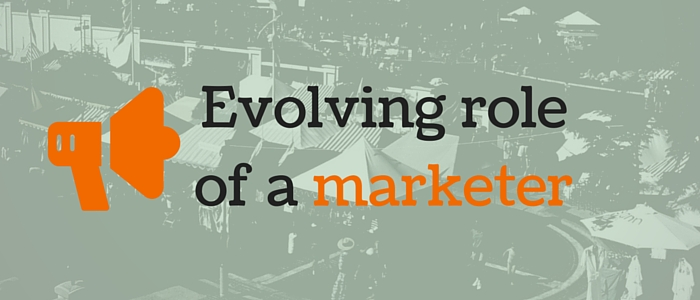 Evolving role of a marketer