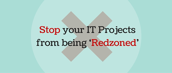 Stop your IT Projects from being 'Redzoned'