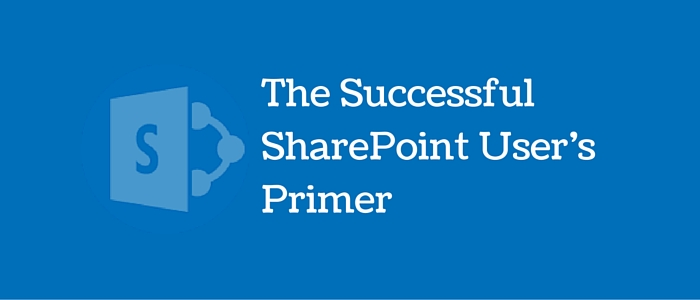 The Successful SharePoint User's Primer
