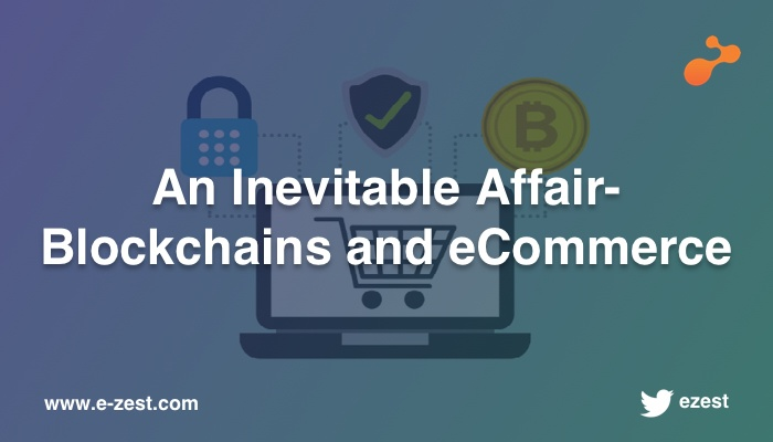 An Inevitable Affair-  Blockchains and eCommerce