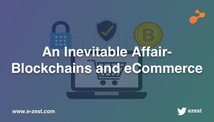 An Inevitable Affair-  Blockchains and eCommerce
