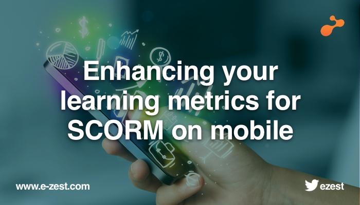 Enhancing Your  Learning Metrics for  SCORM On Mobile .jpg