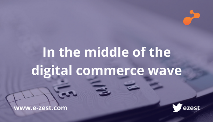 In the middle of the digital commerce wave