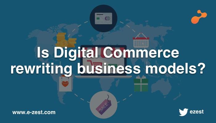 Is Digital Commerce rewriting business models?