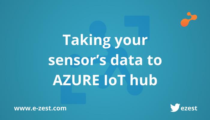Taking your sensor's data to AZURE IoT hub