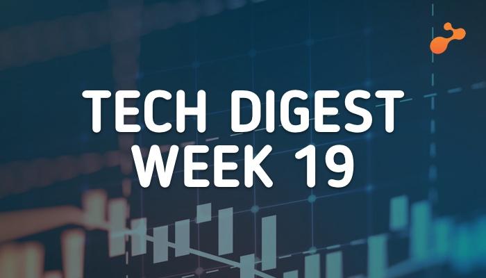Tech digest week 19