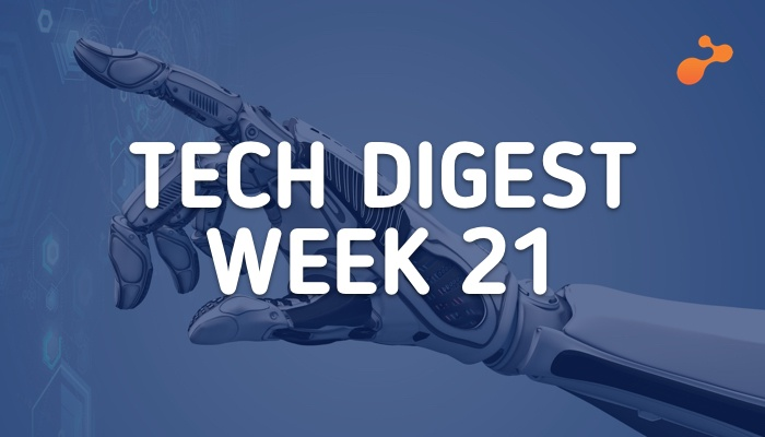 Tech digest week 21