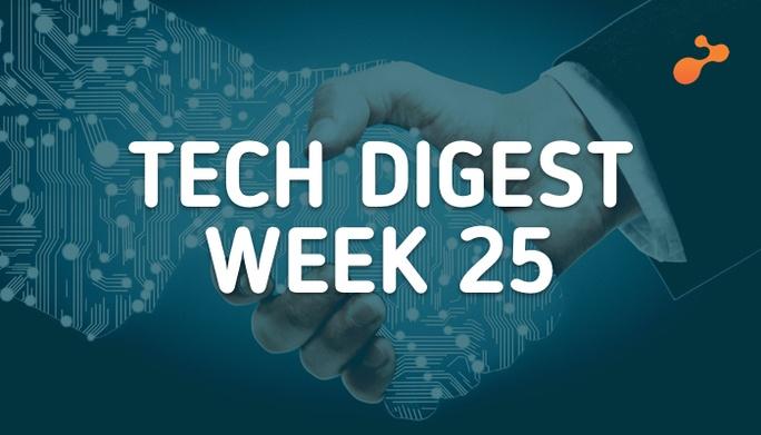 Tech digest Week 25
