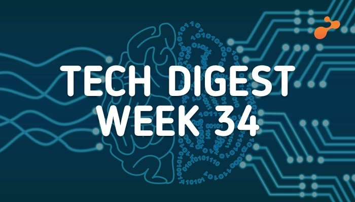 Tech digest week 34