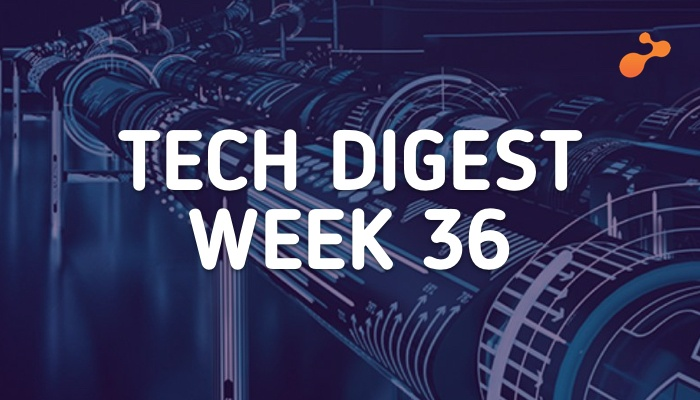 Tech digest week 36
