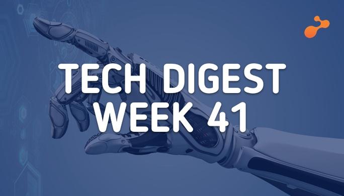 Tech digest week 41