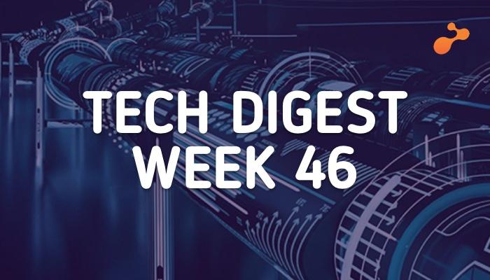 Tech digest week 46 e-Zest