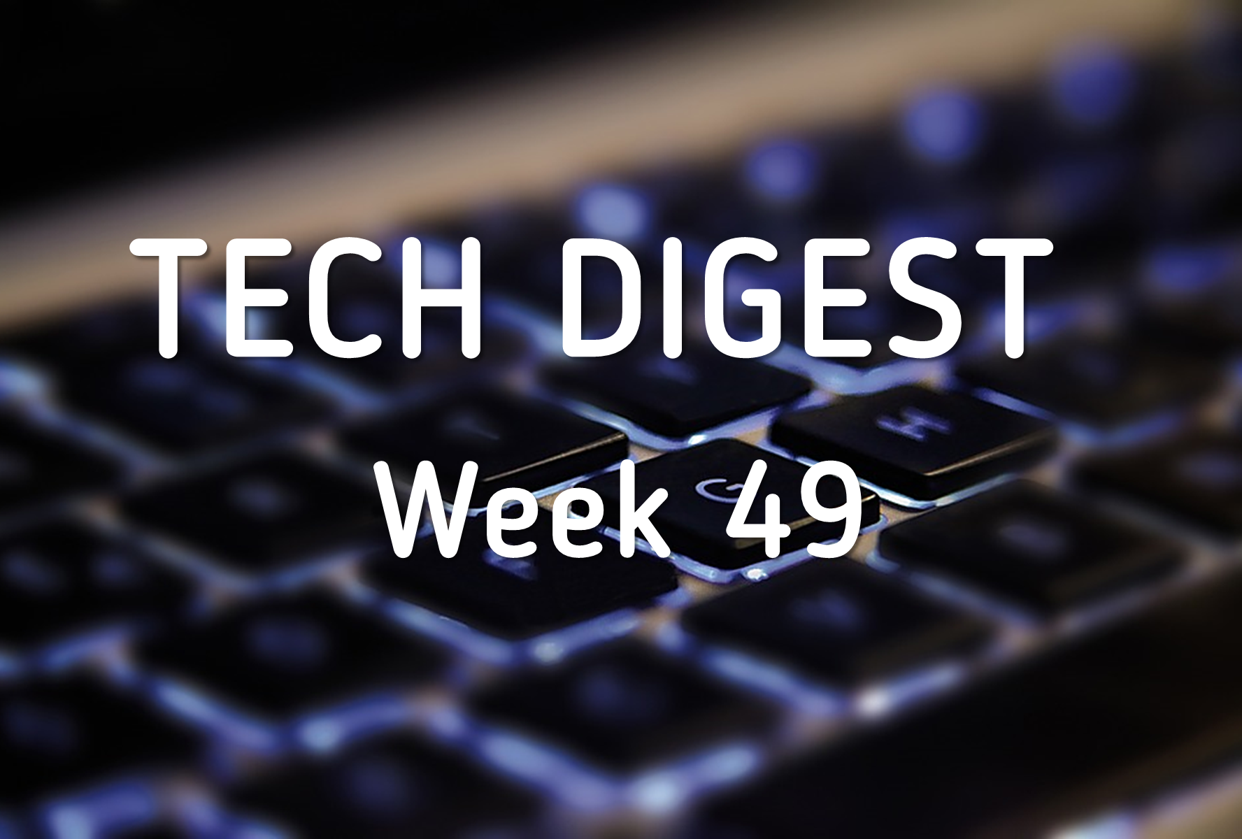 Week 49 Tech digest.png