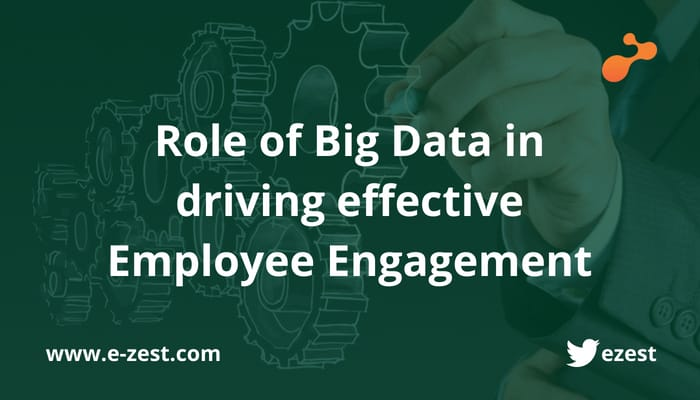 Role of Big Data in driving effective employee engagement
