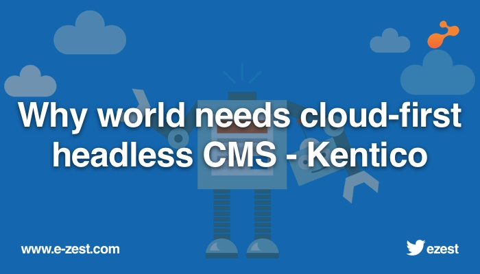Why-world-needs-cloud-first-headless-CMS- Kentico.jpg