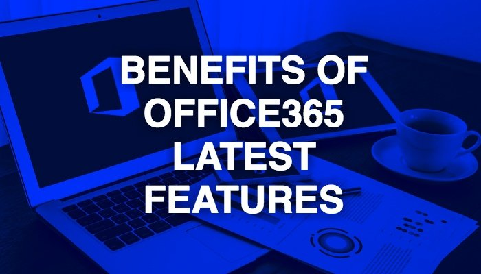benefits-of-office365-latest-features.jpg