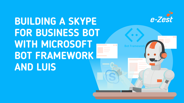e-Zest- Building a Skype for business bot with Microsoft Bot Framework and LUIS