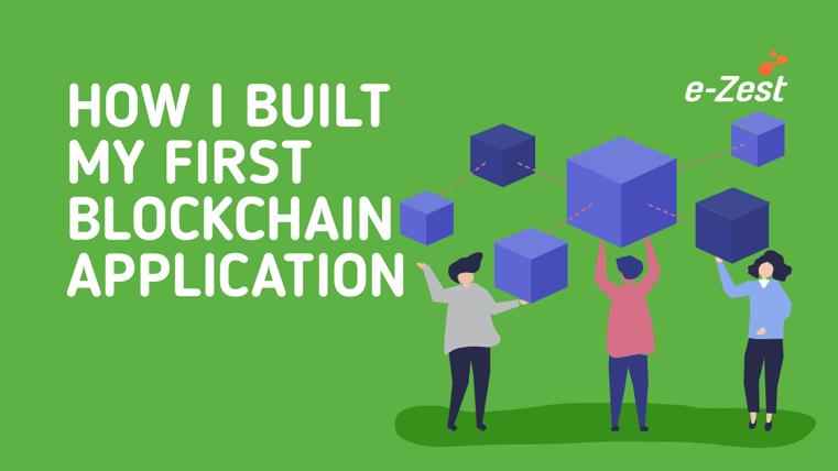 e-Zest- How I built my first Blockchain application