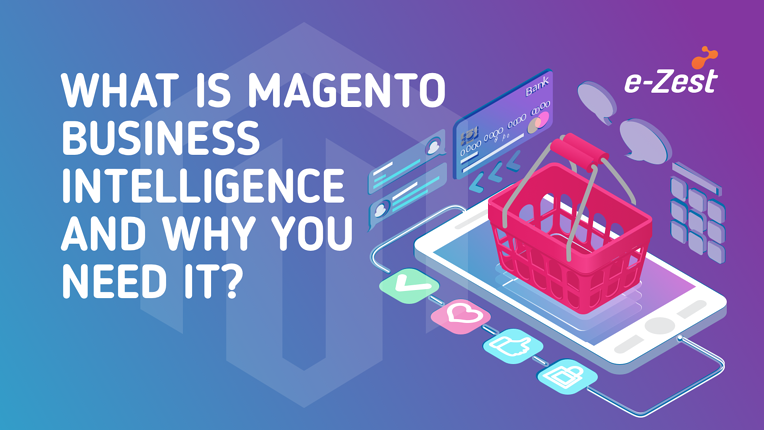 e-Zest- What is Magento Business Intelligence and why you need it?