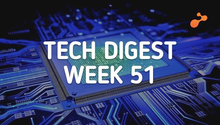 tech digest  week 51