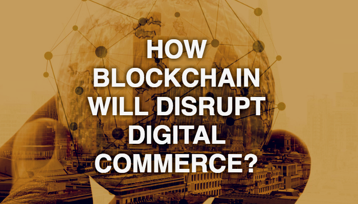 sonal-how-blockchain-will-disrupt-digital-commerce-20170711.png