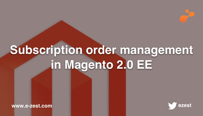 Subscription order management in Magento 2.0 EE