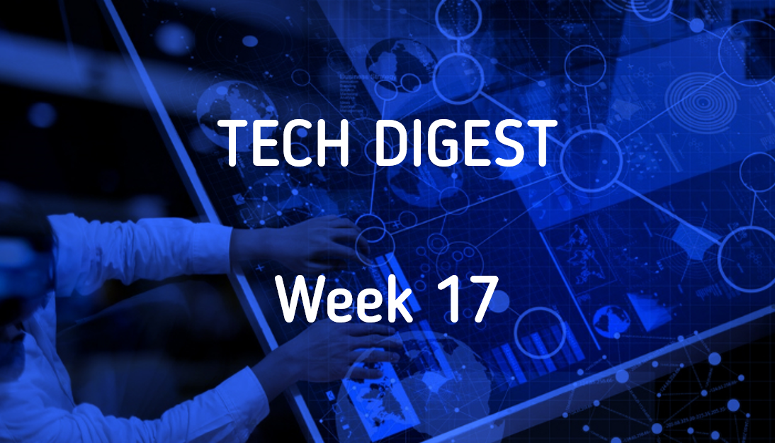 tech-digest-week-17-2017.png