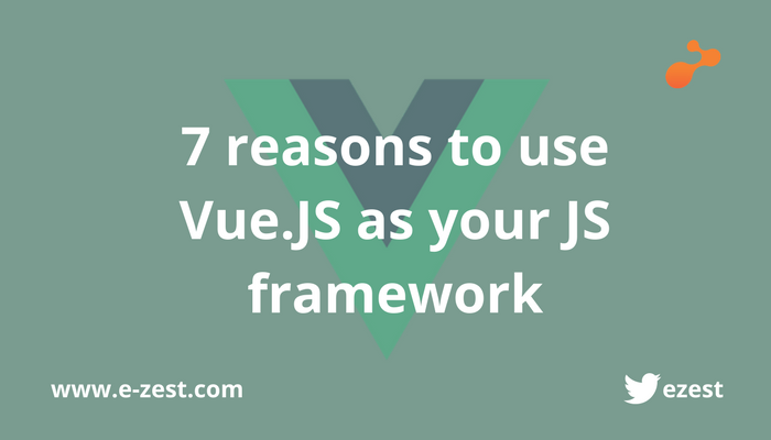 7 Reasons to use Vue.JS as your JS framework