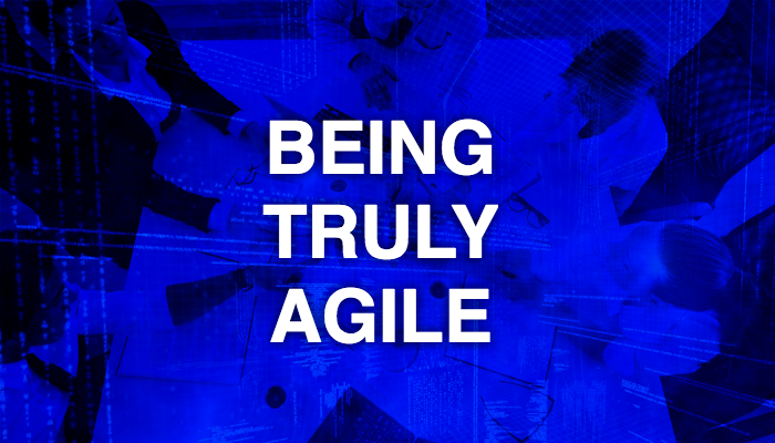 Being Truly Agile