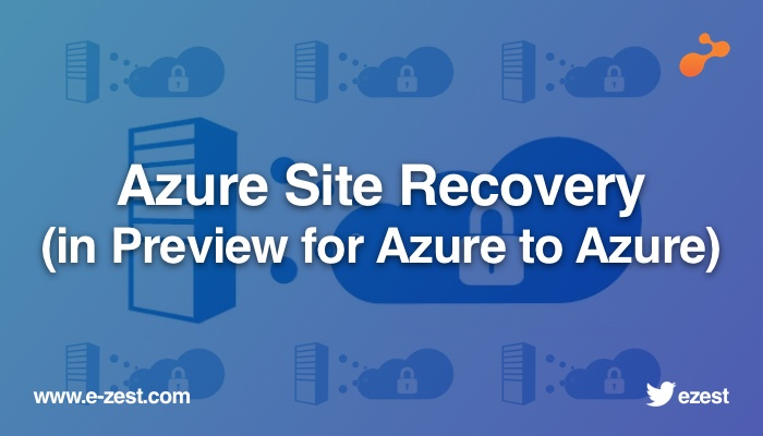 Azure Site Recovery (in Preview for Azure to Azure)