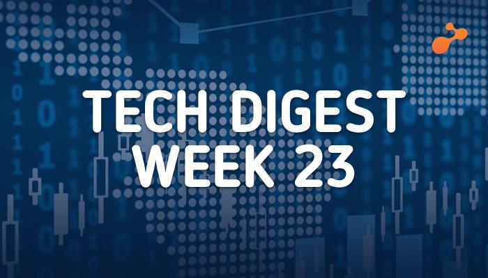 Tech Digest Week 23