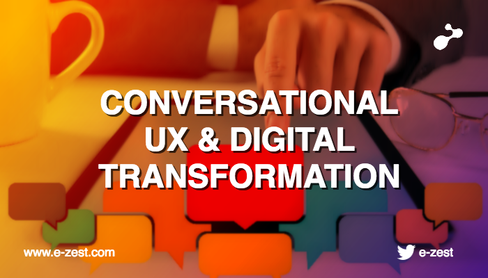 Conversational UX will drive next wave digital transformation