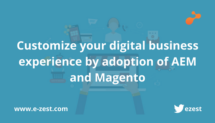 Customize your digital business experience by adoption of AEM and Magento